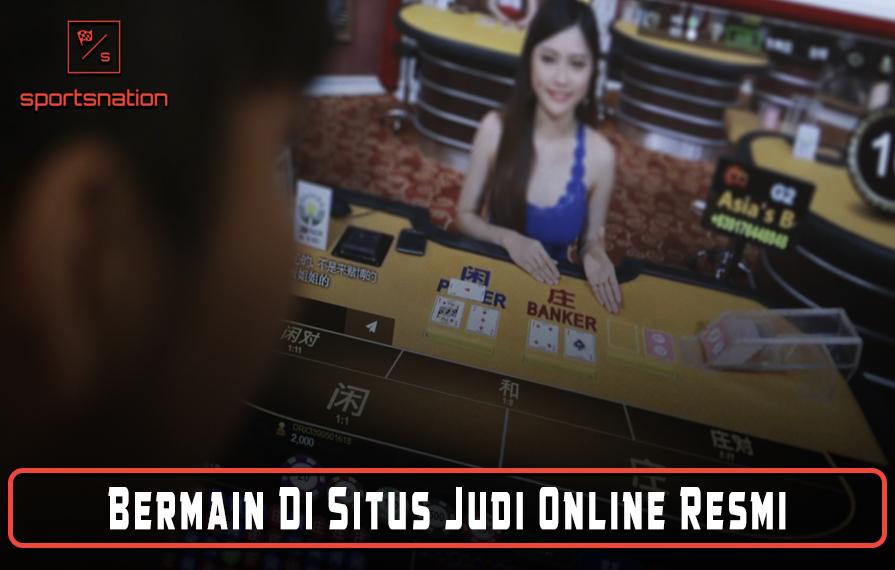 Bermain Di Situs Judi Online Resmi